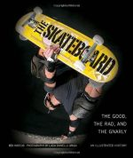 The Skateboard: The Good, the Rad, and the Gnarly: An Illustrated History