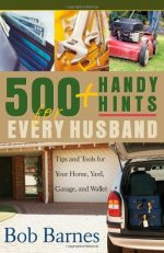 500 Handy Hints for Every Husband: Tips and Tools for Your Home, Yard, Garage, and Wallet