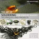 The Art of Soldering for Jewelry Makers:Techniques and Projects