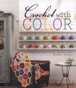 Crochet With Color: 25 Contemporary Projects for the Yarn Lover