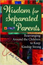 Wisdom for Separated Parents: Rearranging Around the Children, to Keep Kinship Strong