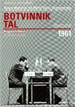 Return Match for the World Chess Championship: Botvinnik Tal: Moscow 1961