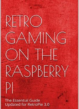 Download Retro Gaming on the Raspberry Pi: The Essential Guide Updated for RetroPie 3.0