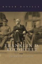 Roger Daniels – Franklin D. Roosevelt: The War Years, 1939-1944