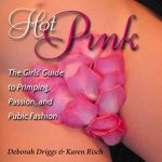 Hot Pink: The Girls' Guide to Primping, Passion, and Pubic Fashion
