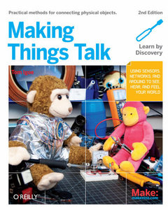 Download Making Things Talk: Using Sensors, Networks, & Arduino to see, hear, & feel your world