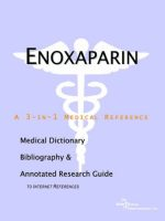 Enoxaparin – A Medical Dictionary, Bibliography, and Annotated Research Guide to Internet References