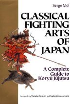 Classical Fighting Arts of Japan: A Complete Guide to Koryu Jujutsu