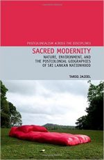 Sacred Modernity: Nature, Environment and the Postcolonial Geographies of Sri Lankan Nationhood