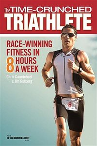 Download ebook The Time-Crunched Triathlete: Race-Winning Fitness in 8 Hours a Week