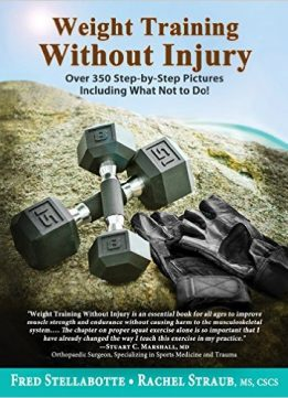 Download ebook Weight Training Without Injury: Over 350 Step-by-Step Pictures Including What Not to Do!