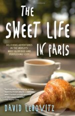 The Sweet Life in Paris: Delicious Adventures in the World's Most Glorious – and Perplexing – City