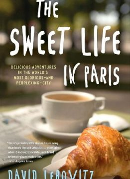 Download ebook The Sweet Life in Paris: Delicious Adventures in the World's Most Glorious - & Perplexing - City