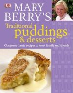 Mary Berry's Traditional Puddings &Desserts: Gorgeous Classic Recipes to Treat Family and Friends