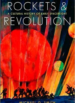 Download Rockets & Revolution: A Cultural History of Early Spaceflight