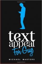 TextAppeal – For Guys!: The Ultimate Texting Guide