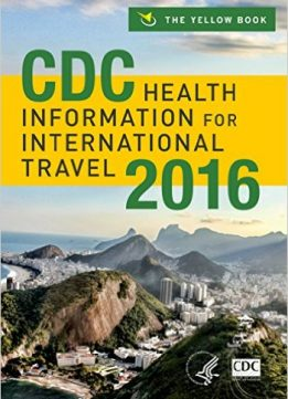 Download ebook CDC Health Information for International Travel 2016