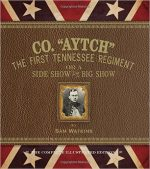 Co. &Aytch&: The First Tennessee Regiment or a Side Show to the Big Show