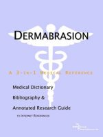 Dermabrasion: A Medical Dictionary, Bibliography, and Annotated Research Guide to Internet References