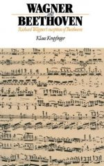 Wagner and Beethoven: Richard Wagner's Reception of Beethoven