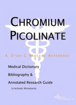 Download Chromium Picolinate - A Medical Dictionary, Bibliography, & Annotated Research Guide to Internet References by Health Publica Icon Health Publications