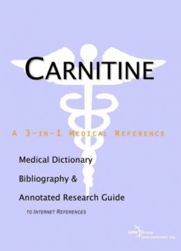 Download Carnitine - A Medical Dictionary, Bibliography, & Annotated Research Guide to Internet References by Health Publica Icon Health Publications