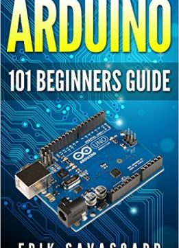 Download Arduino: 101 Beginners Guide: How to get started with Your Arduino