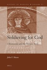 Soldiering for God: Christianity and the Roman Army