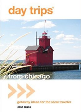 Download ebook Day Trips from Chicago: Getaway Ideas for the Local Traveler