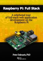 Raspberry Pi: Full Stack: A whirlwind tour of full-stack web application development on the Raspberry Pi
