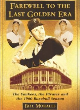 Download ebook Farewell to the Last Golden Era: The Yankees, the Pirates & the 1960 Baseball Season