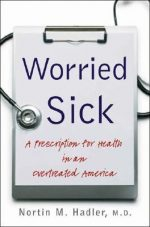 Nortin M. Hadler – Worried Sick: A Prescription for Health in an Overtreated America