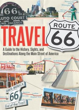 Download ebook Travel Route 66: A Guide to the History, Sights, & Destinations Along the Main Street of America
