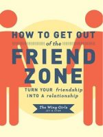 How to Get Out of the Friend Zone