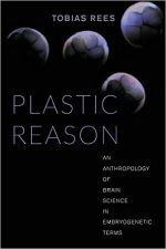 Plastic Reason: An Anthropology of Brain Science in Embryogenetic Terms