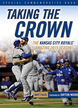 Download ebook Taking the Crown: The Kansas City Royals' Amazing 2015 Season