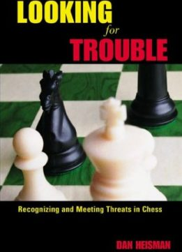 Download ebook Looking for Trouble: Recognizing & Meeting Threats in Chess