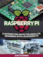 Raspberry Pi: 22 Interesting Hacks for Absolute Beginners With a Raspberry Pi