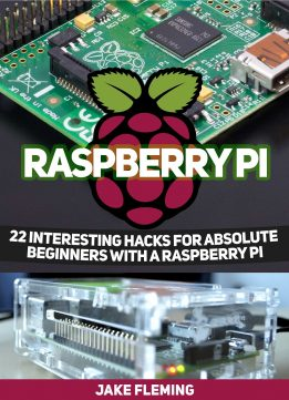Download Raspberry Pi: 22 Interesting Hacks for Absolute Beginners With a Raspberry Pi