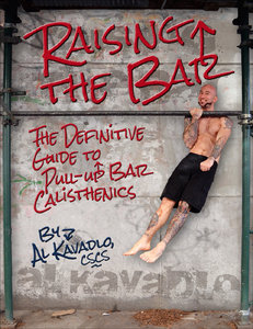 Download ebook Raising the Bar: The Definitive Guide to Pull-up Bar Calisthenics