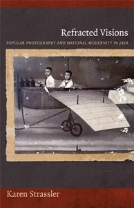 Download Refracted Visions: Popular Photography & National Modernity in Java (Objects/Histories)