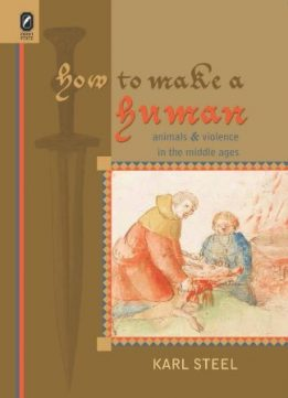 Download How to Make a Human: Animals & Violence in the Middle Ages