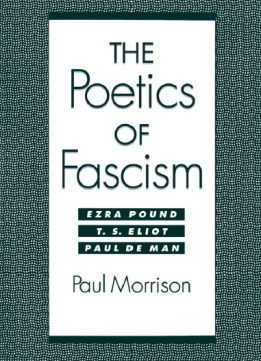 Download ebook The Poetics of Fascism: Ezra Pound, T.S. Eliot, Paul de Man