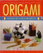 Origami : 30 fold-by-fold projects