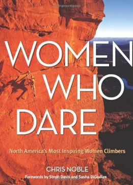 Download ebook Women Who Dare: North America's Most Inspiring Women Climbers