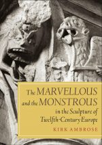The Marvellous and the Monstrous in the Sculpture of Twelfth-Century Europe