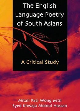 Download ebook The English Language Poetry of South Asians: A Critical Study