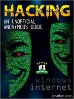 Hacking : An unofficial anonymous guide : Windows and Internet