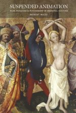 Suspended Animation: Pain, Pleasure and Punishment in Medieval Culture