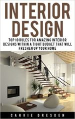 Interior Design: Top 10 Rules for Amazing Interior Designs Within a Tight Budget That Will Freshen Up Your Home
